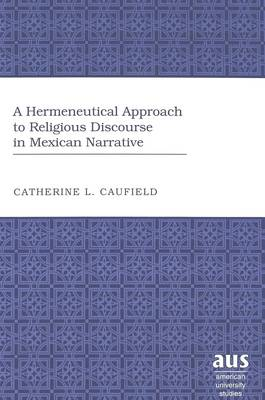A Hermeneutical Approach to Religious Discourse in Mexican Narrative