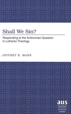 Shall We Sin?: Responding to the Antinomian Question in Lutheran Theology