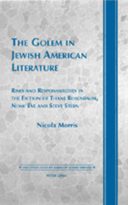 The Golem in Jewish American Literature: Risks and Responsibilities in the Fiction of Thane Rosenbaum, Nomi Eve and Steve Stern