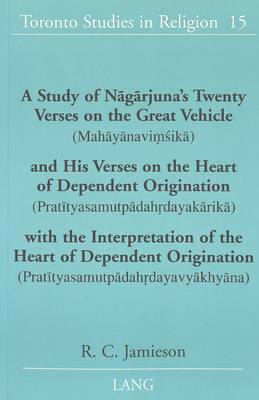 A Study of Nagarjuna's Twenty Verses on the Great Vehicle (Mahayanavimsika) and His Verses on the Heart of Dependent Origination (Pratityasamutpadahrdayakarika) with the Interpretation of the Heart of Dependent Origination (Pratityasamutpadahrdayavyakhyan