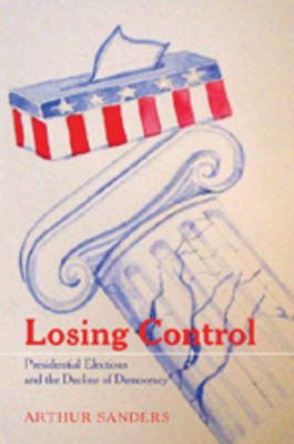 Losing Control: Presidential Elections and the Decline of Democracy
