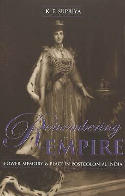 Remembering Empire: Power, Memory, & Place in Postcolonial India