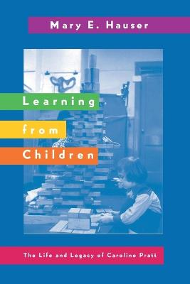 Learning from Children: The Life and Legacy of Caroline Pratt