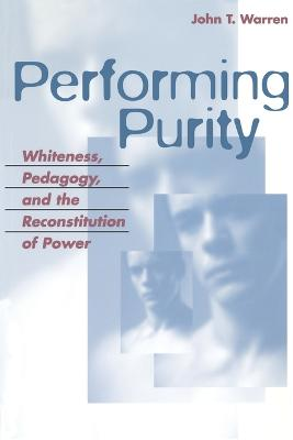 Performing Purity: Whiteness, Pedagogy, and the Reconstitution of Power