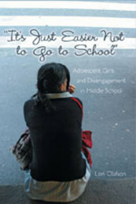 It's Just Easier Not to Go to School: Adolescent Girls and Disengagement in Middle School