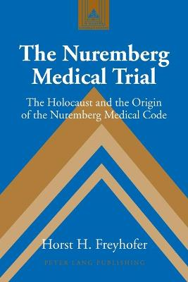 The Nuremberg Medical Trial: The Holocaust and the Origin of the Nuremberg Medical Code