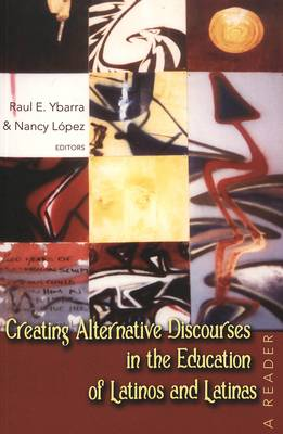 Creating Alternative Discourses in the Education of Latinos and Latinas: A Reader
