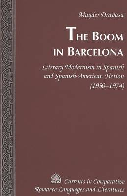 The Boom in Barcelona: Literary Modernism in Spanish and Spanish-American Fiction (1950-1974)
