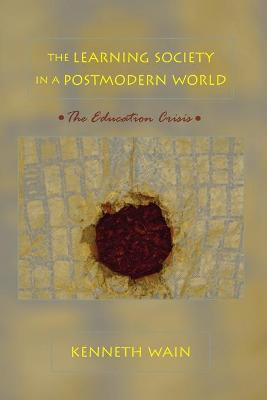 The Learning Society in a Postmodern World: The Education Crisis