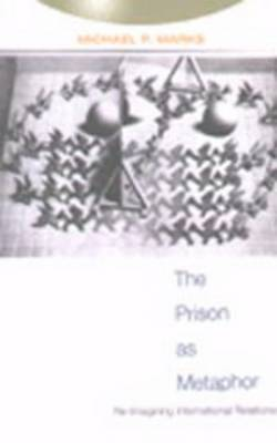 The Prison as Metaphor: Re-Imagining International Relations