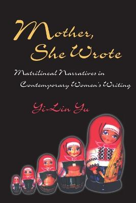 Mother She Wrote: Matrilineal Narratives in Contemporary Women's Writing
