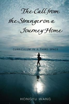 The Call from the Stranger on a Journey Home: Curriculum in a Third Space