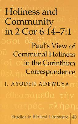 Holiness and Community in 2 Cor 6:14-7:1: Paul's View of Communal Holiness in the Corinthian Correspondence