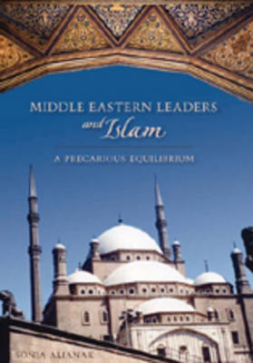 Middle Eastern Leaders and Islam: A Precarious Equilibrium