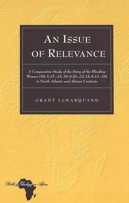 An Issue of Relevance: A Comparative Study of the Story of the Bleeding Woman (Mk 5:25-34; Mt 9:20-22; Lk 8:43-48) in North Atlantic and African Contexts