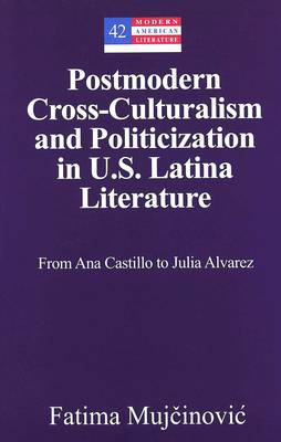 Postmodern Cross-culturalism and Politicization in U.S. Latina Literature: From Ana Castillo to Julia Alvarez