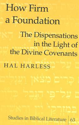 How Firm a Foundation: The Dispensations in the Light of the Divine Covenants