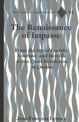The Renaissance of Impasse: From the Age of Carlyle, Emerson and Melville to the Quiet Revolution in Quebec