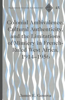 Colonial Ambivalence, Cultural Authenticity, and the Limitations of Mimicry in French-ruled West Africa, 1914-1956