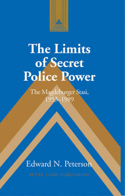 The Limits of Secret Police Power: The Magdeburger Stasi,1953-1989