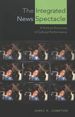 The Integrated News Spectacle: A Political Economy of Cultural Performance