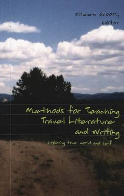 Methods for Teaching Travel Literature and Writing: Exploring the World and Self