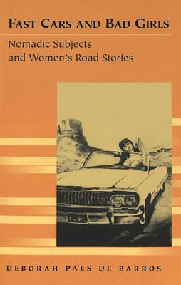 Fast Cars and Bad Girls: Nomadic Subjects and Women's Road Stories