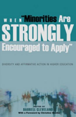 """When """"Minorities are Strongly Encouraged to Apply"""": Diversity and Affirmative Action in Higher Education- With a Foreword by Christine Sleeter"""
