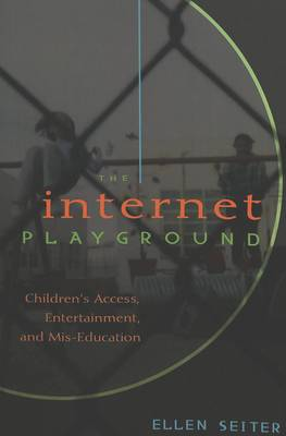 Internet Playground: Children's Access, Entertainment, and Mis-Education