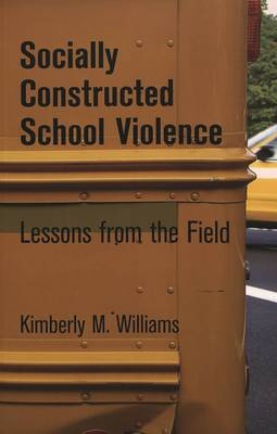 Socially Constructed School Violence: Lessons from the Field