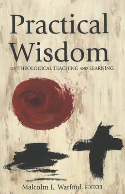 Practical Wisdom: On Theological Teaching and Learning