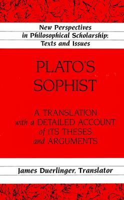 Plato's Sophist: A Translation with a Detailed Account of Its Theses and Arguments