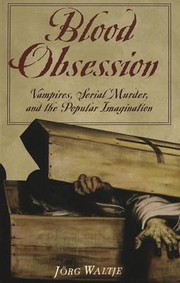 Blood Obsession: Vampires, Serial Murder, and the Popular Imagination: 2005
