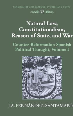 Natural Law, Constitutionalism, Reason of State, and War: Counter-reformation Spanish Political Thought