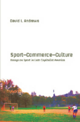 Sport-- Commerce-- Culture: Essays on Sport in Late Capitalist America