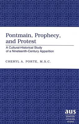 Pontmain, Prophecy, and Protest: A Cultural-historical Study of a Nineteenth-century Apparition