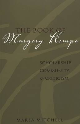 The Book of Margery Kempe: Scholarship, Community, and Criticism: 2005