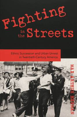 Fighting in the Streets: Ethnic Succession and Urban Unrest in Twentieth-century America