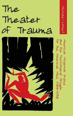 The Theater of Trauma: American Modernist Drama and the Psychological Struggle for the American Mind, 1900-1930