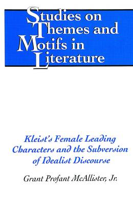 Kleist's Female Leading Characters and the Subversion of Idealist Discourse