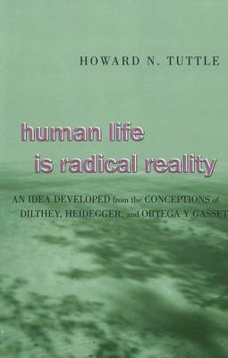 Human Life is Radical Reality: An Idea Developed from the Conceptions of Dilthey, Heidegger, and Ortega Y Gasset: 2005