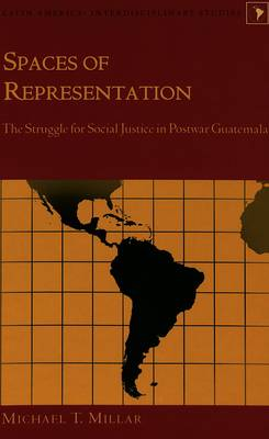 Spaces of Representation: The Struggle for Social Justice in Postwar Guatemala