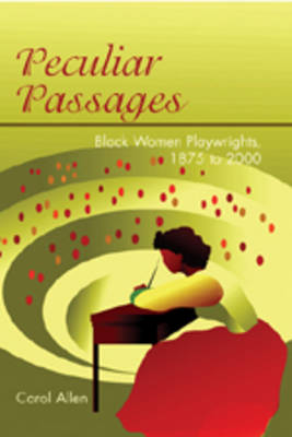 Peculiar Passages: Black Women Playwrights, 1875 to 2000