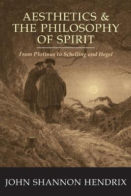 Aesthetics & the Philosophy of Spirit: From Plotinus to Schelling and Hegel
