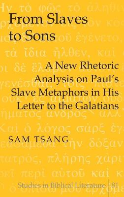 From Slaves to Sons: A New Rhetoric Analysis on Paul's Slave Metaphors in His Letter to the Galatians