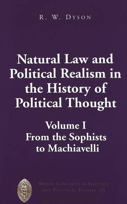 Natural Law and Political Realism in the History of Political Thought: v. i: From the Sophists to Machiavelli