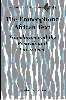 The Francophone African Text: Translation and the Postcolonial Experience