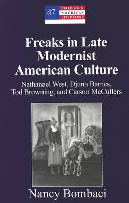 Freaks in Late Modernist American Culture: Nathanael West, Djuna Barnes, Tod Browning, and Carson McCullers