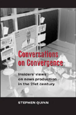 Conversations on Convergence: Insiders' Views on News Production in the 21st Century