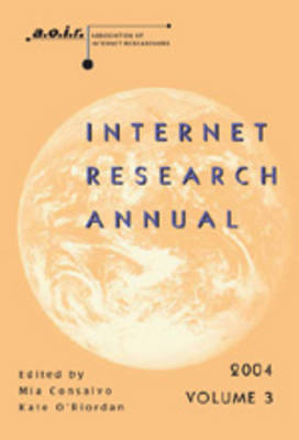 Internet Research Annual: Selected Papers from the Association of Internet Researchers Conference 2004: v. 3